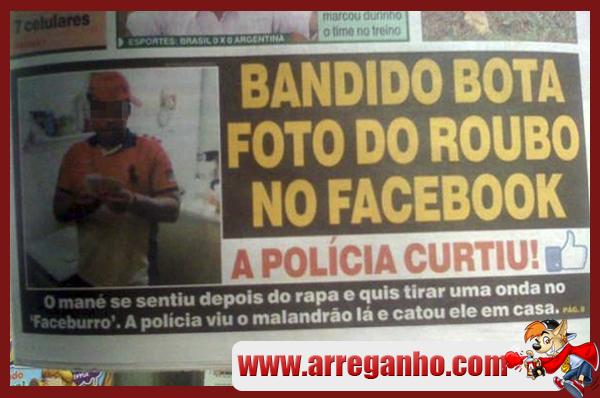 Bandido bota foto do roubo no Facebook equem curti é a polícia