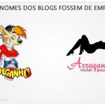 Se os Nomes dos Blogs Fossem de Empresas