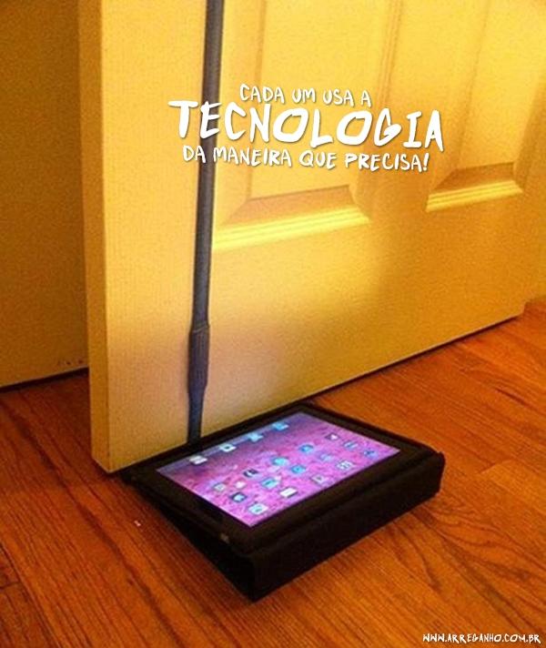 Cada um usa a tecnologia da maneira que precisa!