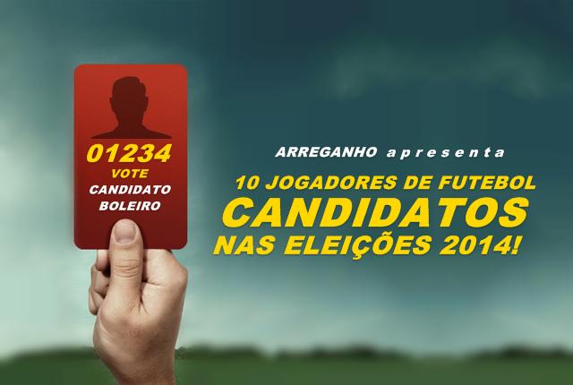 10 Jogadores de futebol candidatos nas eleições 2014!