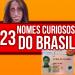 23 Nomes curiosos do brasil!