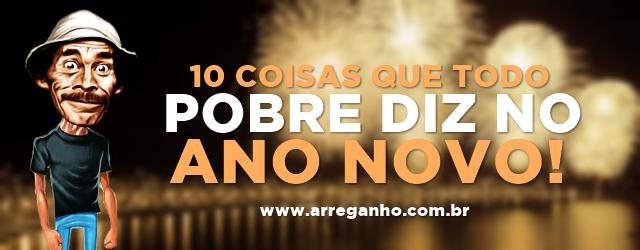 10 Coisas que todo pobre diz no ano novo!