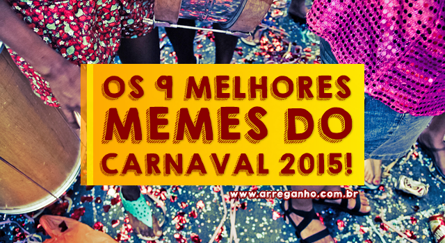Os 9 melhores memes do Carnaval 2015