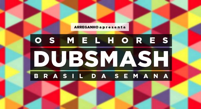 Os melhores Dubsmash Brasil da semana