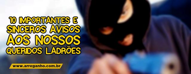10 importantes e sinceros avisos aos nossos queridos ladrões