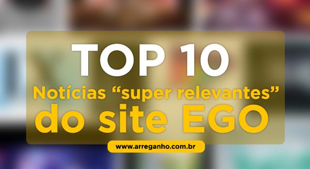 10 notícias super relevantes do Ego que você precisa saber