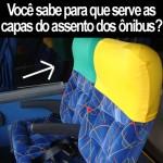 Você sabe para que serve a capinha nos bancos dos ônibus?