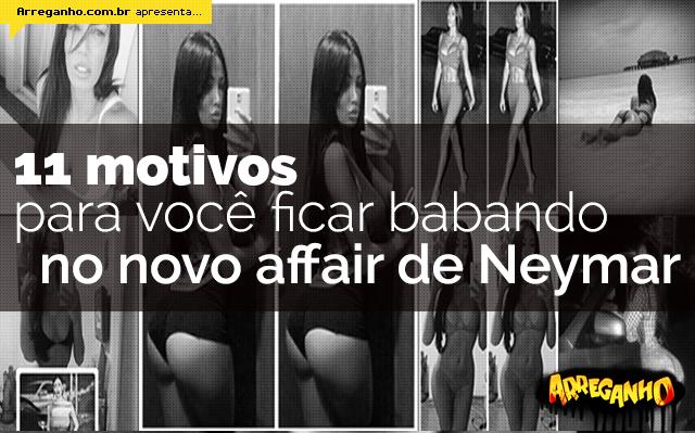 11 motivos para você ficar babando no novo affair de Neymar