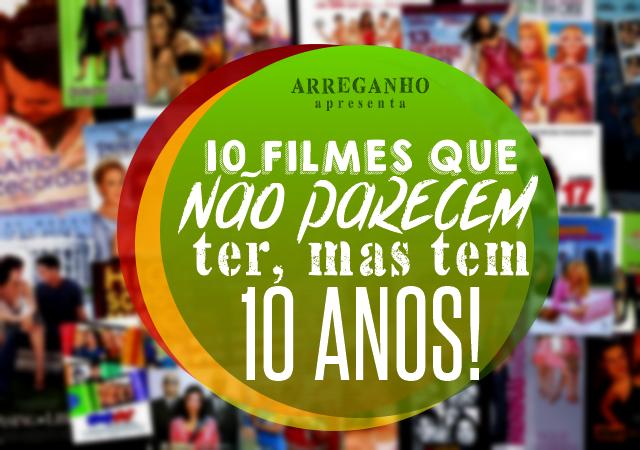 10 Filmes que não parecem ter, mas já tem 10 anos!