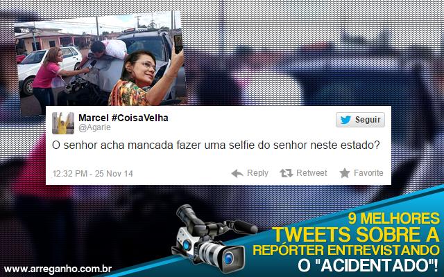 9 Melhores tweets sobre a repórter entrevistando o acidentado!