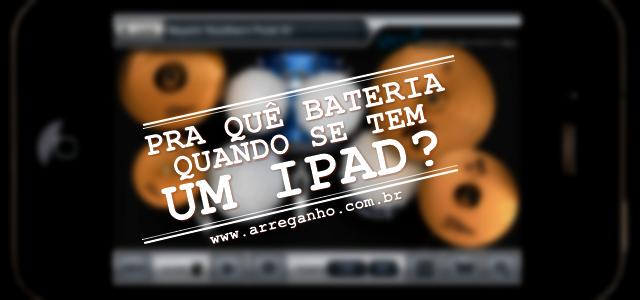 Pra quê bateria quando se tem um iPad?