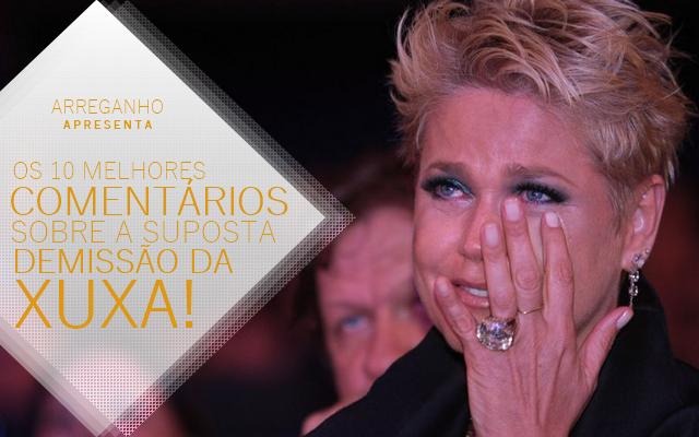 Os 10 melhores comentários sobre a suposta demissão da Xuxa