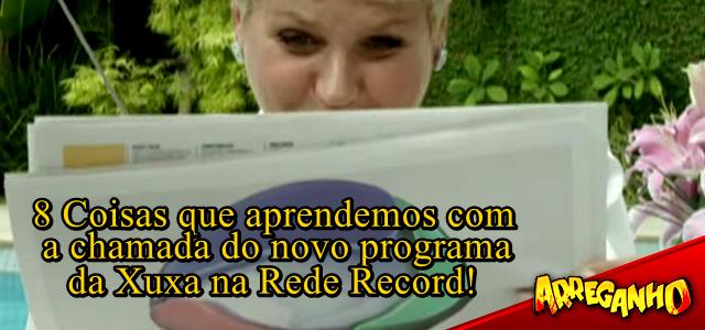 8 Coisas que aprendemos com a chamada do novo programa da Xuxa na Record