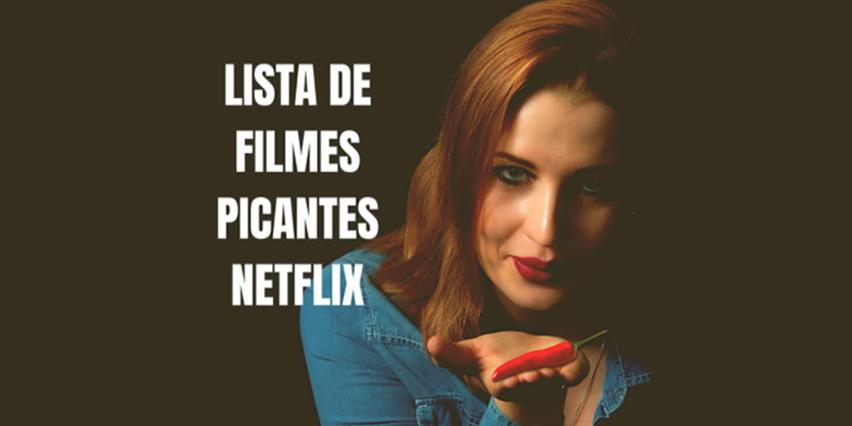 7 filmes com cenas quentes na Netflix (o 5º é o mais?)